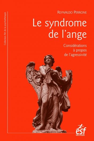 Le syndrome de l'ange. Considérations à propos de l'agressivité - Reynaldo Perrone