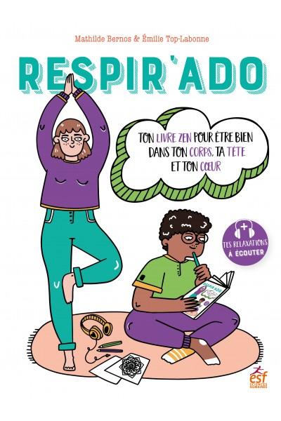 Respir'Ado - Ton livre zen pour être bien dans ton corps, ta tête et ton coeur