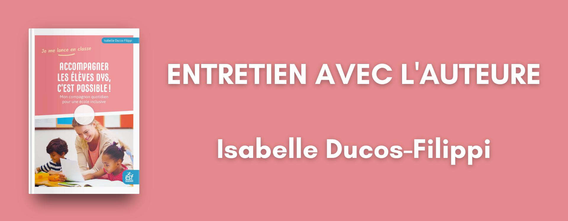 Accompagner les élèves Dys, c'est possible : entretien avec Isabelle Ducos-Filippi