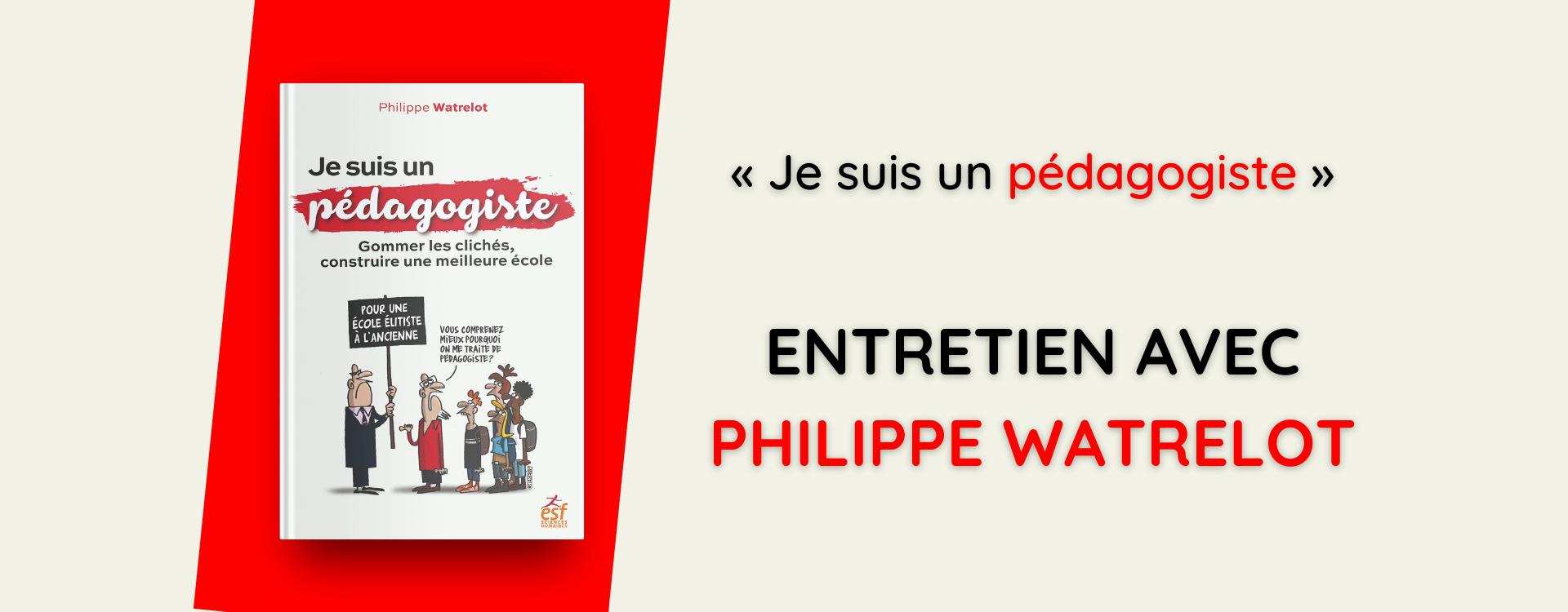 Je suis un pédagogiste : entretien avec Philippe Watrelot