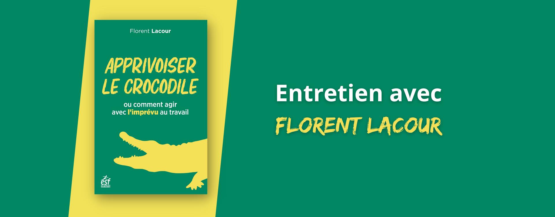 Apprivoiser le crocodile ou comment agir avec l'imprévu au travail : entretien avec Florent Lacour